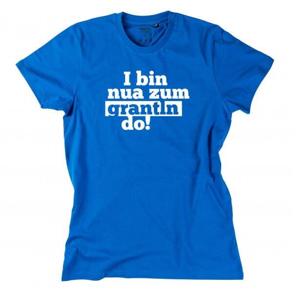 "Herren-Shirt ""I bin nua zum grantln do!"""