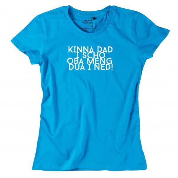 "Damen-Shirt ""Kinna dad i scho"""