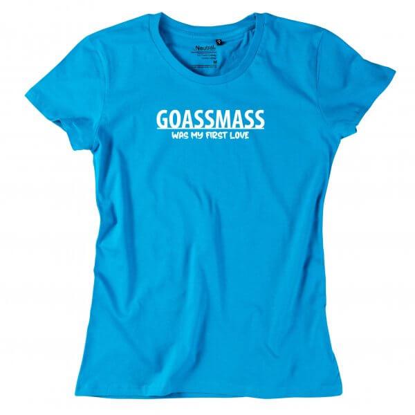 """Damen-Shirt """"Goaßmass was my first Love"""""""