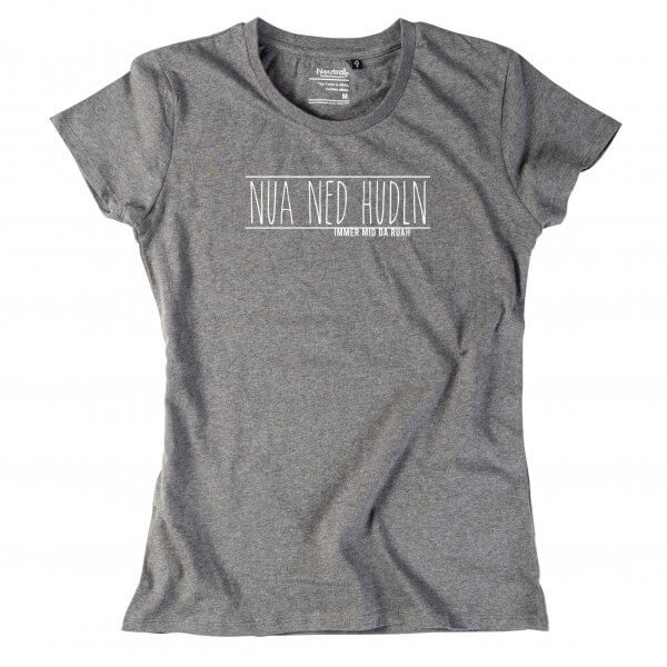 "Damen-Shirt ""Nua ned hudln"""
