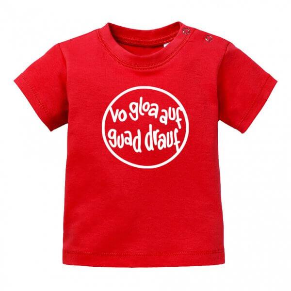 "Baby T-Shirt ""Vo gloa auf guad drauf"""
